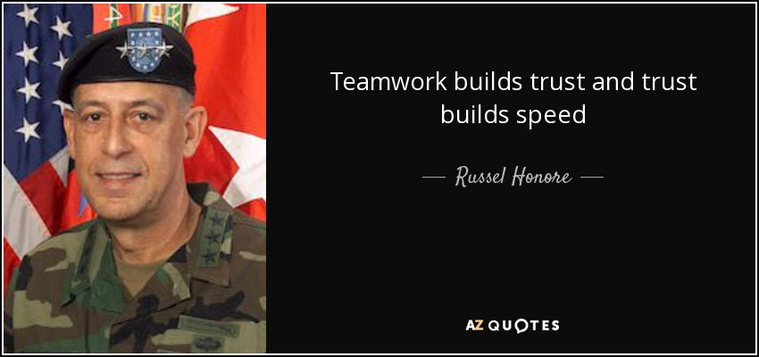 Teamwork builds trust and trust builds speed - Russel Honore