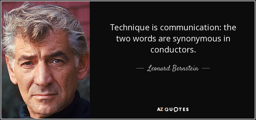 Technique is communication: the two words are synonymous in conductors. - Leonard Bernstein