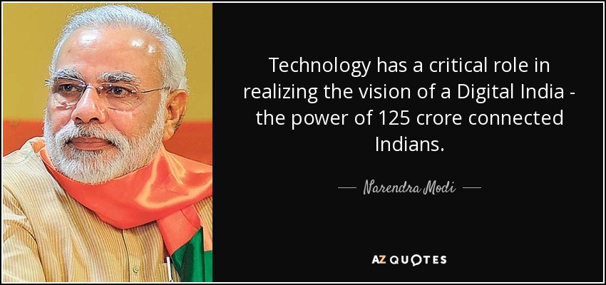 Technology has a critical role in realizing the vision of a Digital India - the power of 125 crore connected Indians. - Narendra Modi