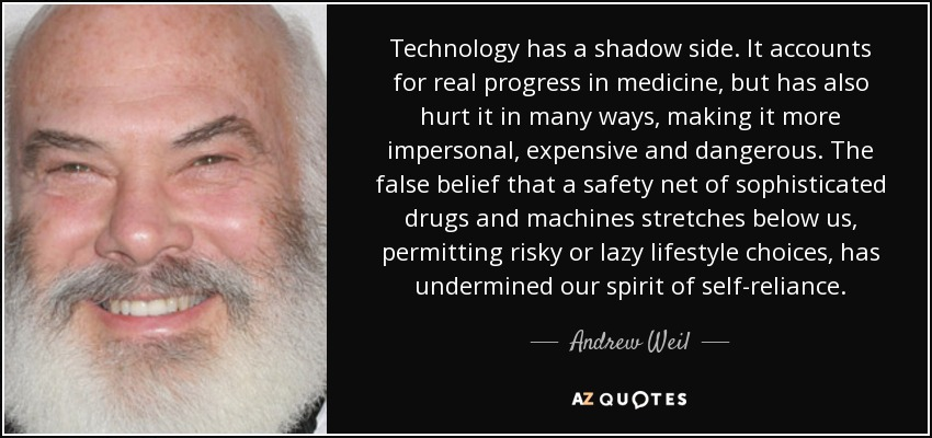 Andrew Weil quote: Technology has a shadow side  It accounts