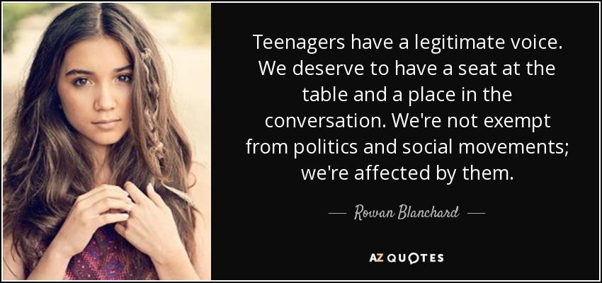 Rowan Blanchard quote: Teenagers have a legitimate voice. We ...
