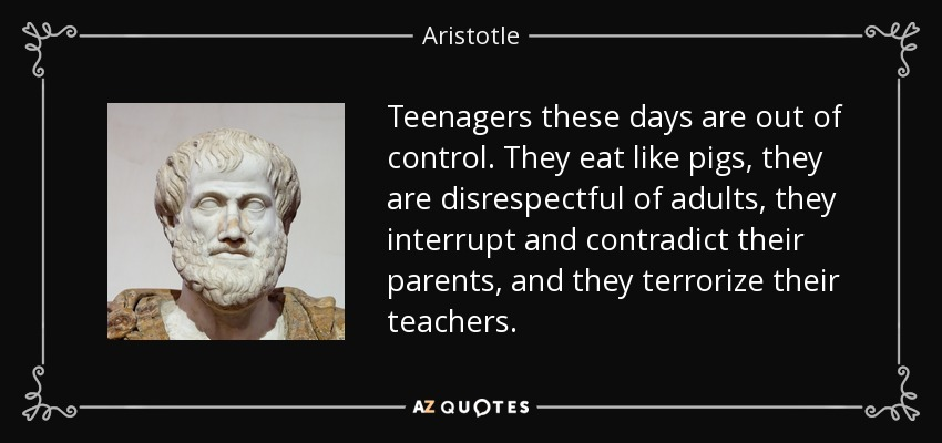 Aristotle quote: Teenagers these days are out of control ...