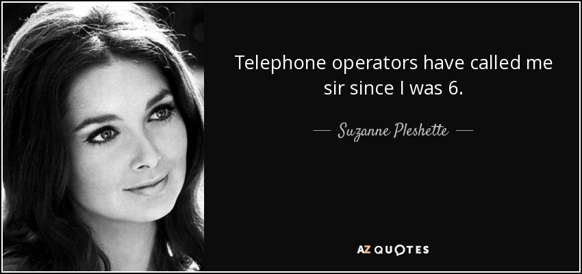 Telephone operators have called me sir since I was 6. - Suzanne Pleshette