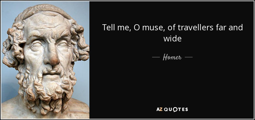 Tell me, O muse, of travellers far and wide - Homer