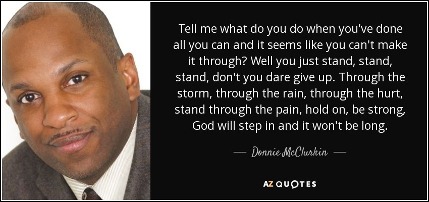 Donnie Mcclurkin Quote Tell Me What Do You Do When You Ve Done All