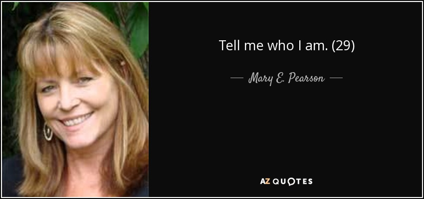 Tell me who I am. (29) - Mary E. Pearson