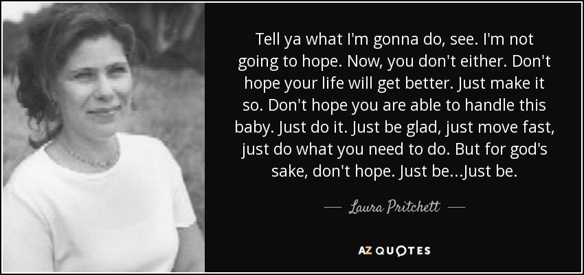Laura Pritchett quote: Tell ya what I'm gonna do, see  I'm not going