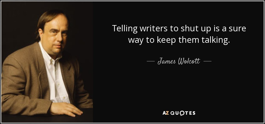 Telling writers to shut up is a sure way to keep them talking. - James Wolcott