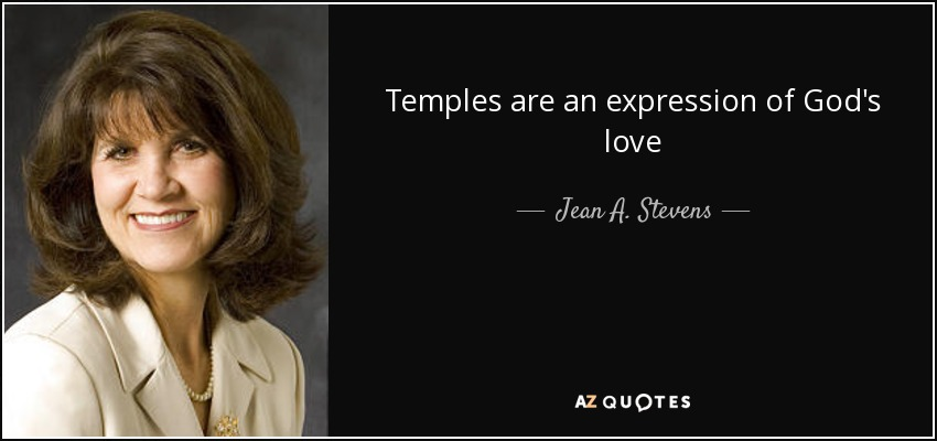 Temples are an expression of God's love - Jean A. Stevens