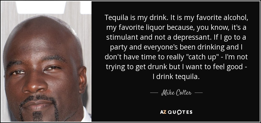 Mike Colter quote: Tequila is my drink. It is my favorite ...