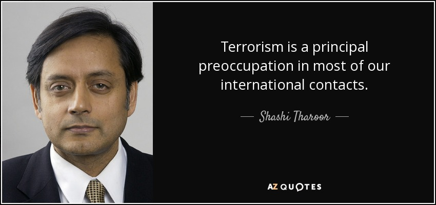 Terrorism is a principal preoccupation in most of our international contacts. - Shashi Tharoor