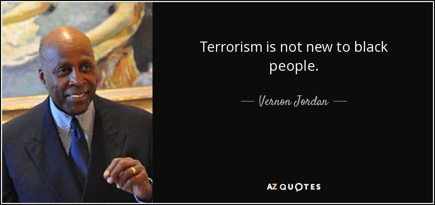 Terrorism is not new to black people. - Vernon Jordan