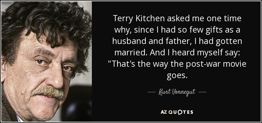 Terry Kitchen asked me one time why, since I had so few gifts as a husband and father, I had gotten married. And I heard myself say: