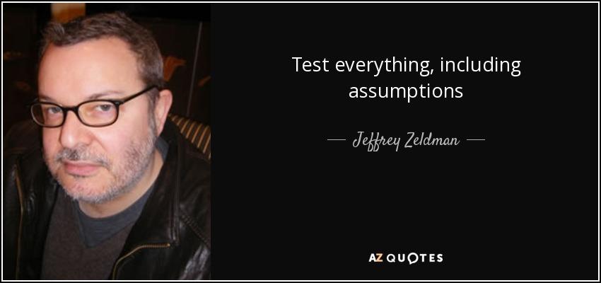 Test everything, including assumptions - Jeffrey Zeldman