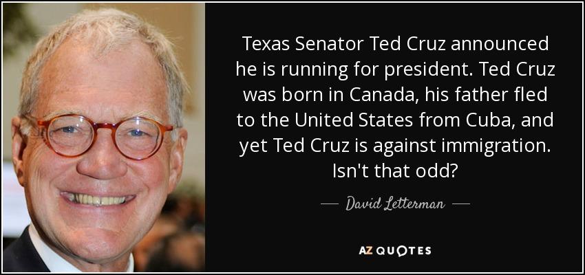 Ted Cruz Quotes Prepossessing David Letterman Quote Texas Senator Ted Cruz Announced He Is