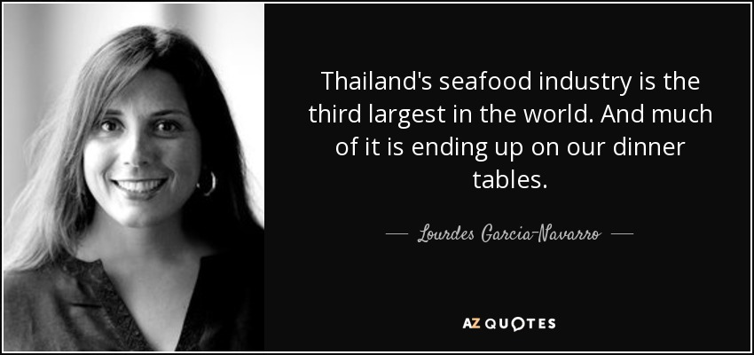 Thailand's seafood industry is the third largest in the world. And much of it is ending up on our dinner tables. - Lourdes Garcia-Navarro