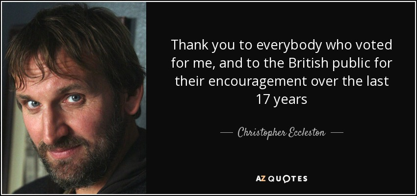 Thank you to everybody who voted for me, and to the British public for their encouragement over the last 17 years - Christopher Eccleston