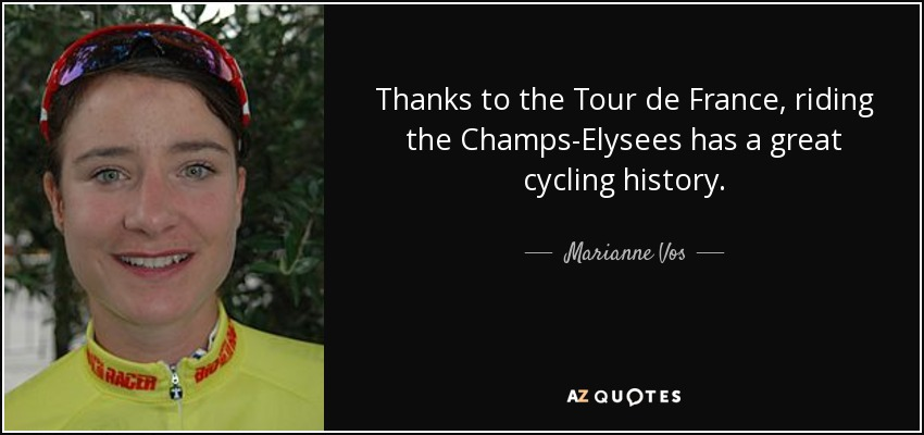 Thanks to the Tour de France, riding the Champs-Elysees has a great cycling history. - Marianne Vos