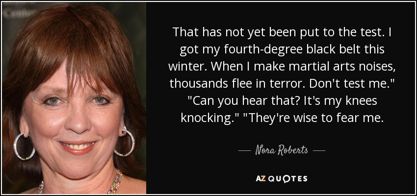 Nora Roberts Quote That Has Not Yet Been Put To The Test I