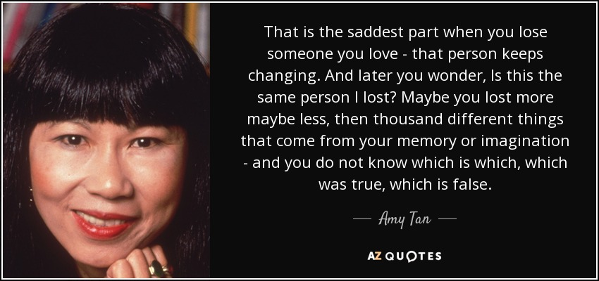 Amy Tan Quote That Is The Saddest Part When You Lose Someone You
