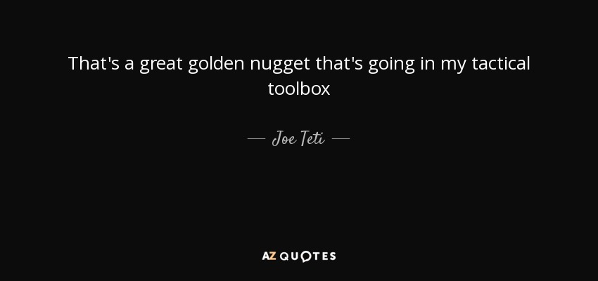 That's a great golden nugget that's going in my tactical toolbox - Joe Teti