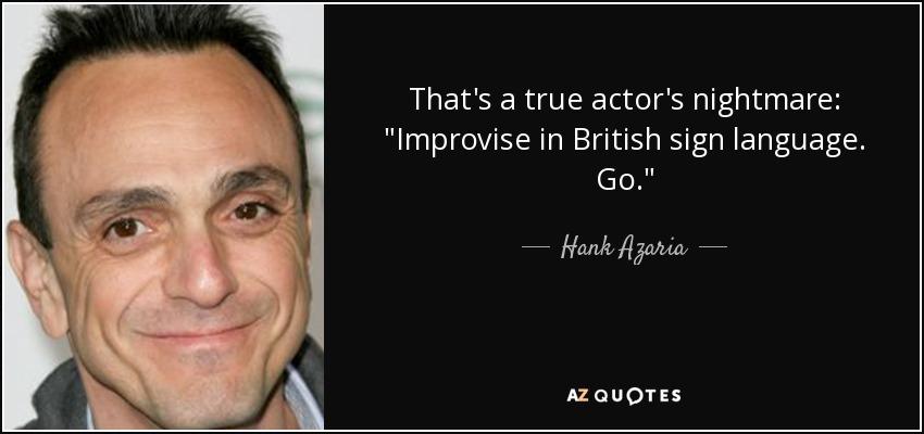That's a true actor's nightmare: