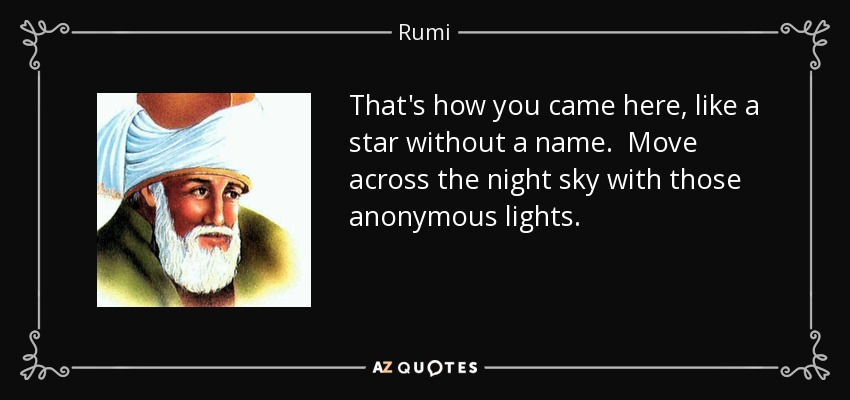 Rumi Quote Thats How You Came Here Like A Star Without A