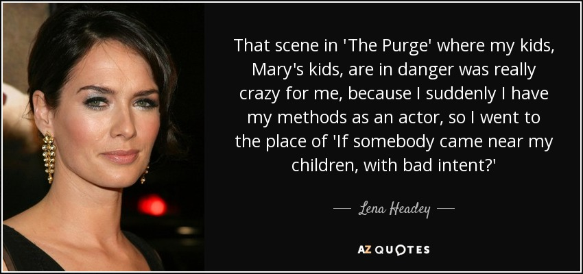 Quotes From The Purge Amazing Lena Headey Quote That Scene In 'the Purge' Where My Kids Mary's