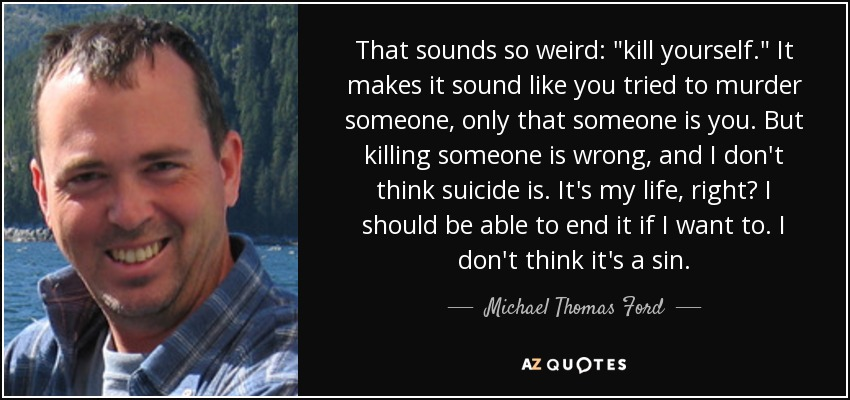 "Killing Yourself Quotes Gorgeous Michael Thomas Ford Quote That Sounds So Weird ""kill Yourself"