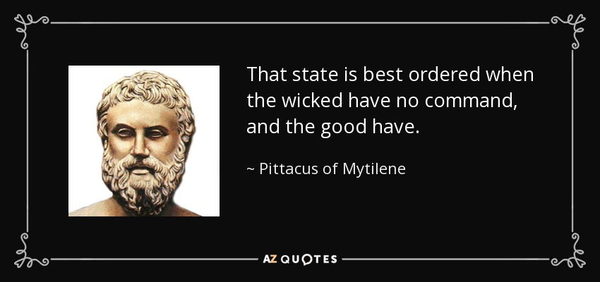 That state is best ordered when the wicked have no command, and the good have. - Pittacus of Mytilene