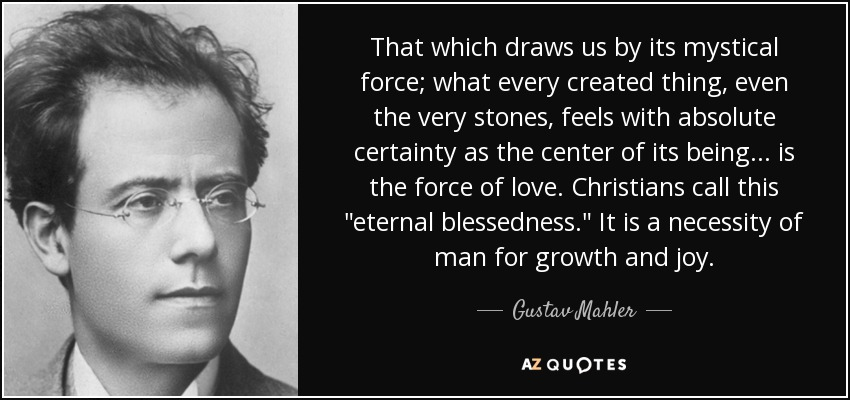 That which draws us by its mystical force; what every created thing, even the very stones, feels with absolute certainty as the center of its being... is the force of love. Christians call this