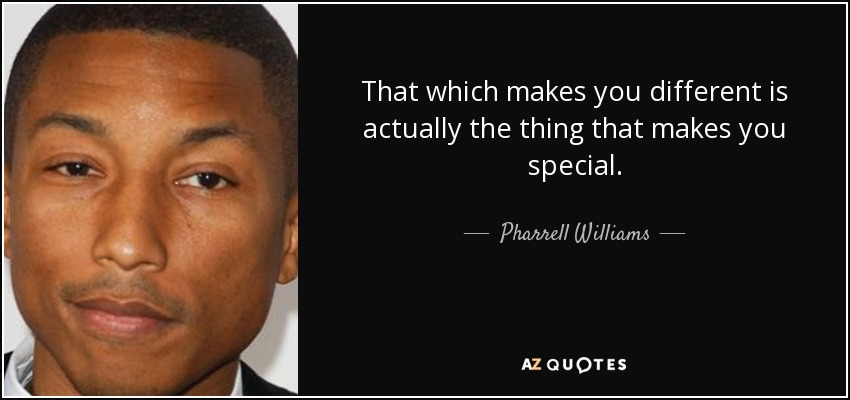 Pharrell Williams Quote That Which Makes You Different Is Actually