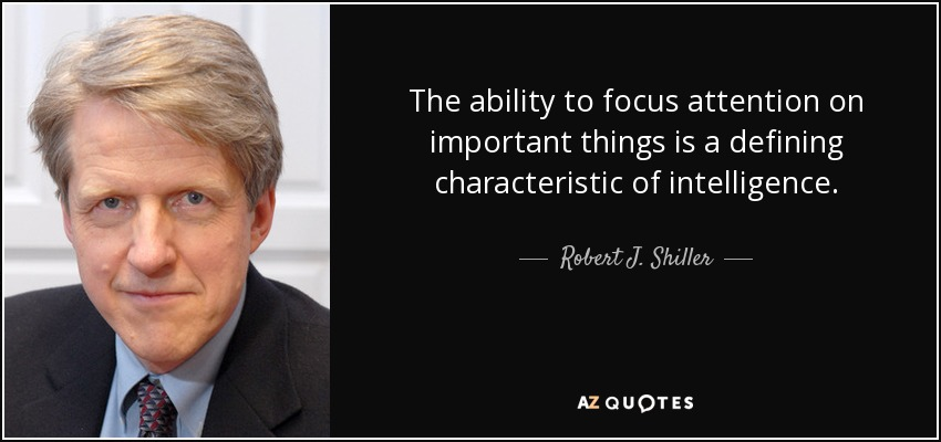 The ability to focus attention on important things is a defining characteristic of intelligence. - Robert J. Shiller