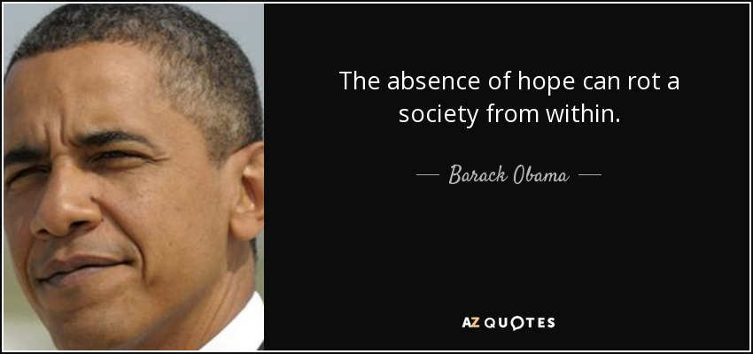 The absence of hope can rot a society from within. - Barack Obama
