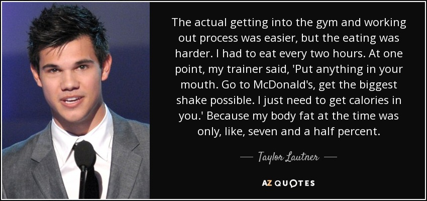 Taylor Lautner Quote The Actual Getting Into The Gym And Working Out Process Welcome to taylor lautner's official fan page! taylor lautner quote the actual