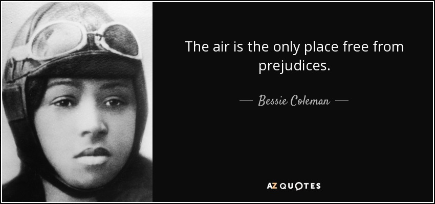 The air is the only place free from prejudices. - Bessie Coleman