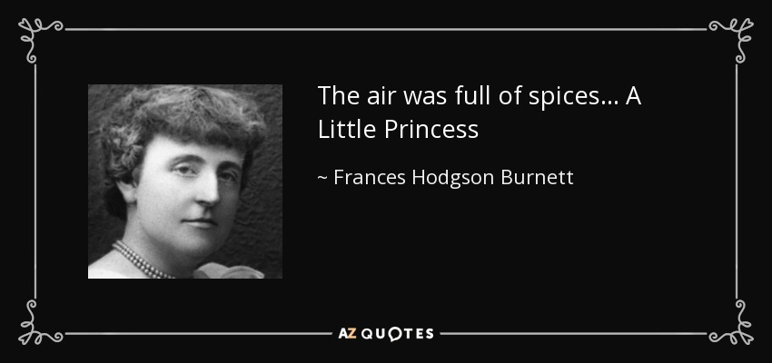 The air was full of spices... A Little Princess - Frances Hodgson Burnett
