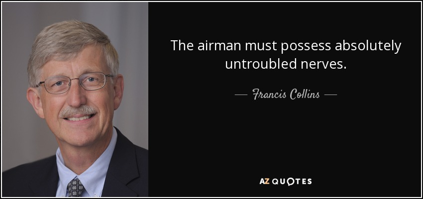 The airman must possess absolutely untroubled nerves. - Francis Collins