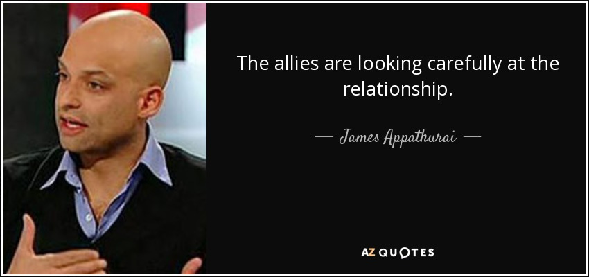 The allies are looking carefully at the relationship. - James Appathurai
