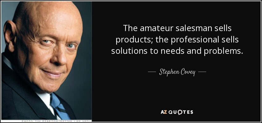 Stephen Covey quote: The amateur salesman sells products; the ...
