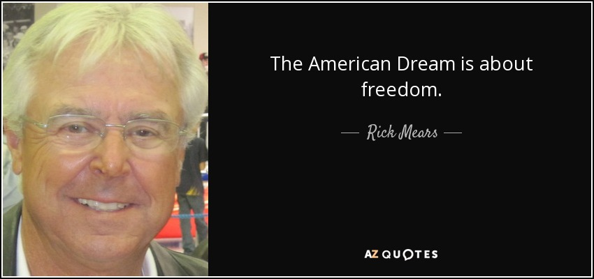 The American Dream is about freedom. - Rick Mears