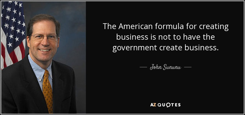 The American formula for creating business is not to have the government create business. - John Sununu