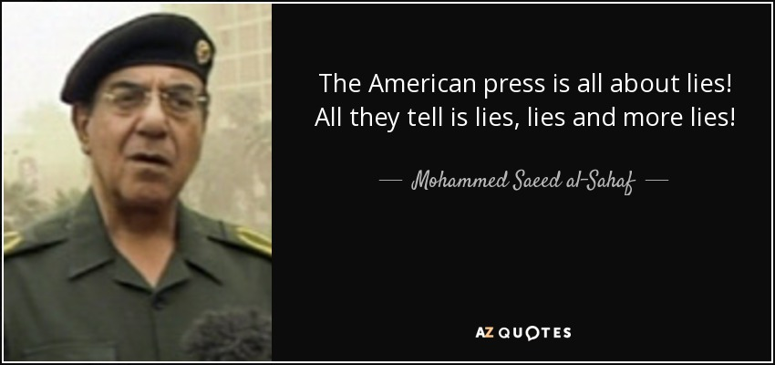 The American press is all about lies! All they tell is lies, lies and more lies! - Mohammed Saeed al-Sahaf
