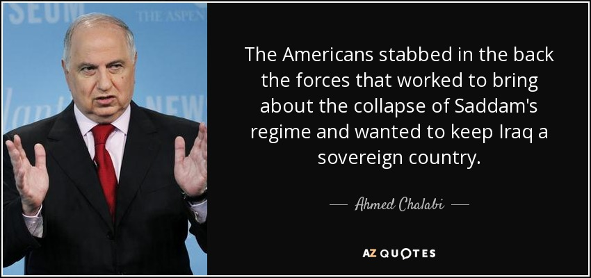 Ahmed Chalabi Quote The Americans Stabbed In The Back The Forces