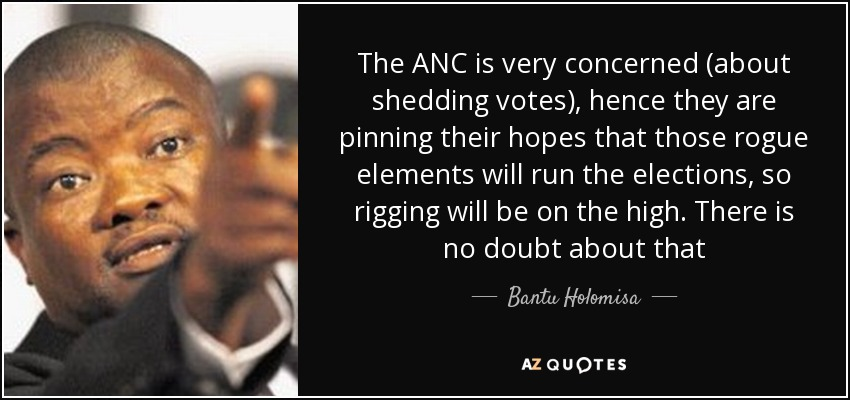 The ANC is very concerned (about shedding votes), hence they are pinning their hopes that those rogue elements will run the elections, so rigging will be on the high. There is no doubt about that - Bantu Holomisa