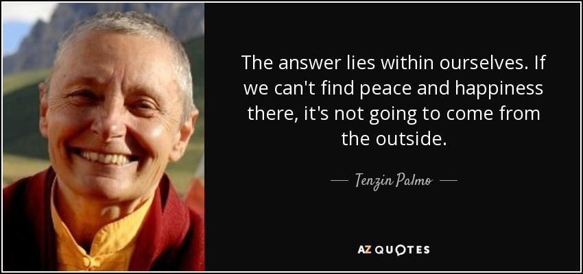 Tenzin Palmo Quote The Answer Lies Within Ourselves If We Can T Find Peace