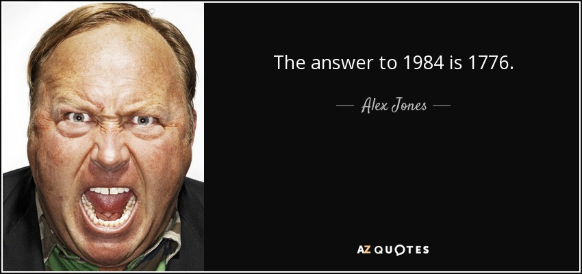 The answer to 1984 is 1776. - Alex Jones