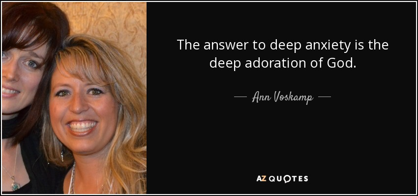 Image of: Deep Depression Quotes Send Report Quote Facebook Ann Voskamp Quote The Answer To Deep Anxiety Is The Deep Adoration