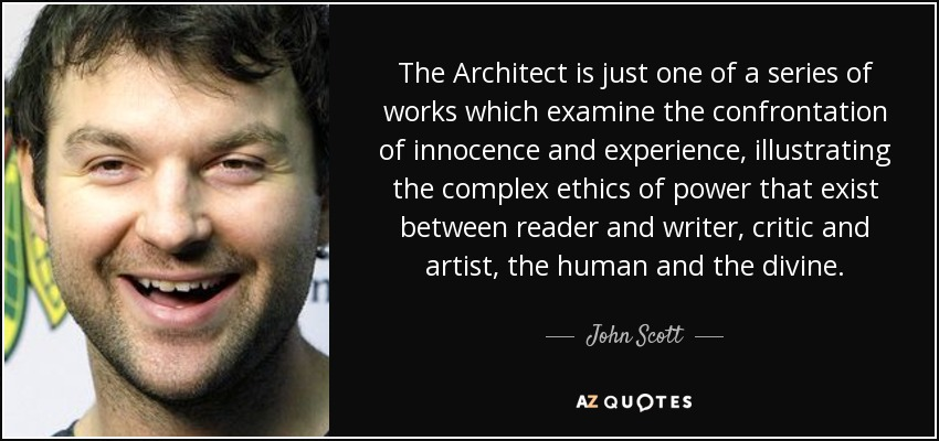 The Architect is just one of a series of works which examine the confrontation of innocence and experience, illustrating the complex ethics of power that exist between reader and writer, critic and artist, the human and the divine. - John Scott