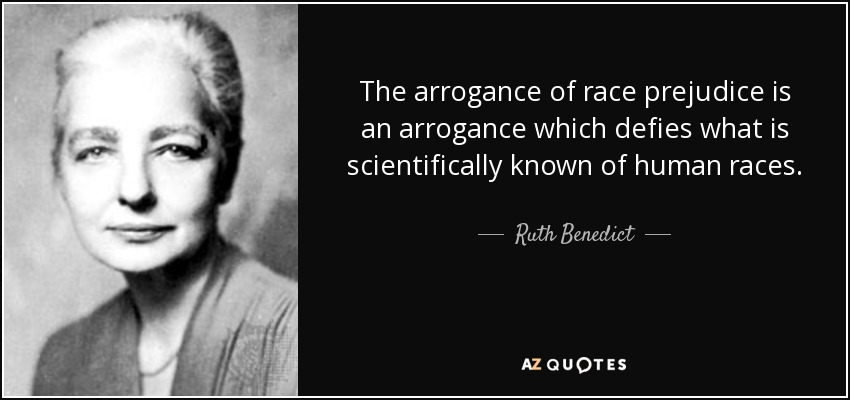The arrogance of race prejudice is an arrogance which defies what is scientifically known of human races. - Ruth Benedict